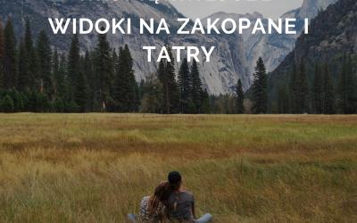 Najpiękniejsze widoki na Zakopane i Tatry