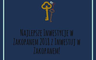 Najlepsze Inwestycje w Zakopanem 2018 z Inwestuj w Zakopanem!