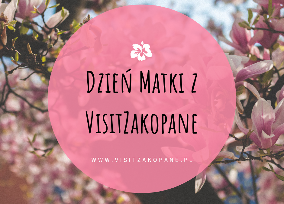 Dzień Matki z VisitZakopane!